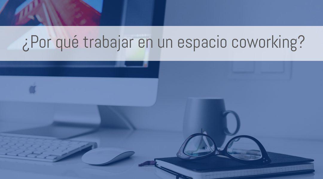 ¿Por qué un espacio coworking para trabajar?